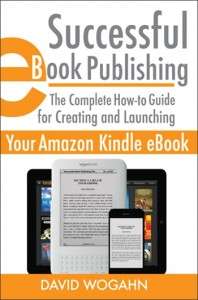 Announcing Successful eBook Publishing: The Complete How-to Guide for Creating and Launching Your Amazon Kindle eBook