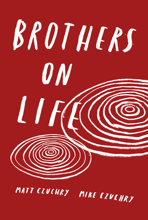 Brothers On Life by Matt Czuchry and Mike Czuchry