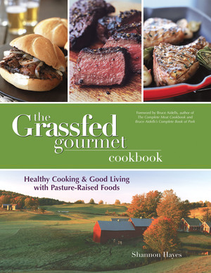 The Grassfed Gourmet Cookbook by Shannon Hayes