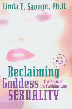Reclaiming Goddess Sexuality by Linda E. Savage