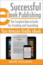 Successful eBook Publishing: The Complete How-to Guide for Creating and Launching Your Amazon Kindle eBook