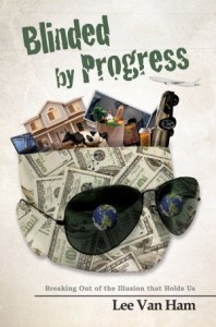 Blinded by Progress-Breaking Out of the Illusion That Holds Us Lee Van Ham