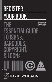 Register Your Book: The Essential Guide to ISBNs, Barcodes, Copyright, and LCCNs 2nd Edition-David Wogahn