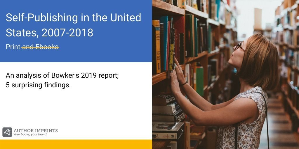 Self-Publishing in the United States 2007 to 2018-Bowker ISBN Report 2019