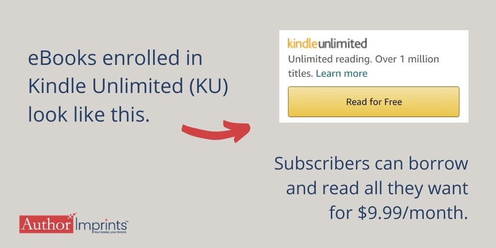 Ebooks enrolled in Kindle Unlimited (KU)-subscribers borrow and read all they want for $9.99month