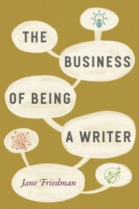 The Business of Being a Writer_Jane Friedman